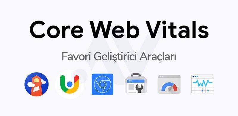 Core Web Vitals ile yeni geliştirici araçlarına sahip olacaksınız.