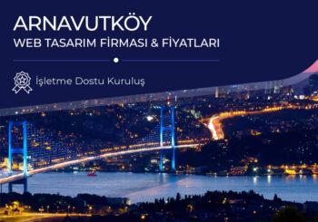 Arnavutköy Web Tasarım Firması ve Fiyatları